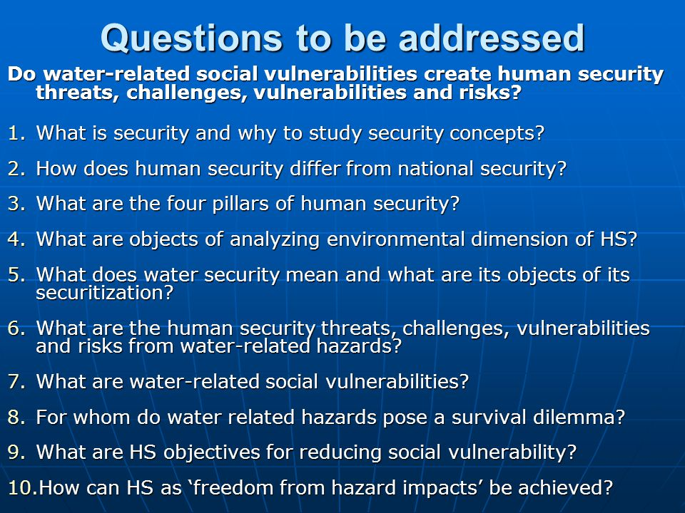 Questions to be addressed Do water-related social vulnerabilities create human security threats, challenges, vulnerabilities and risks.