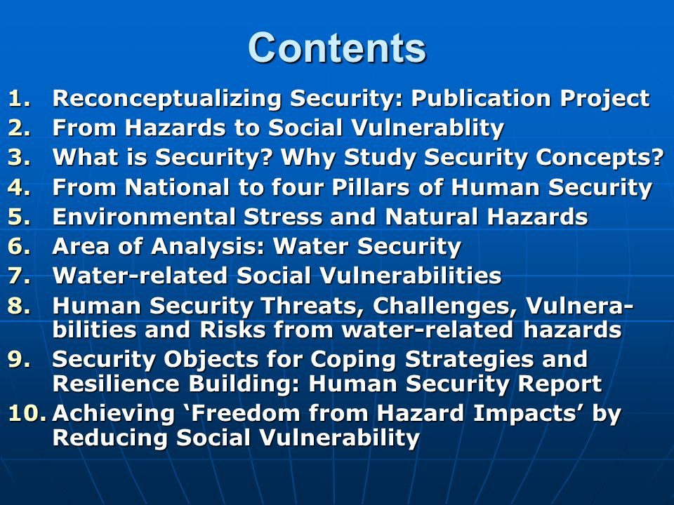 Contents 1.Reconceptualizing Security: Publication Project 2.From Hazards to Social Vulnerablity 3.What is Security.