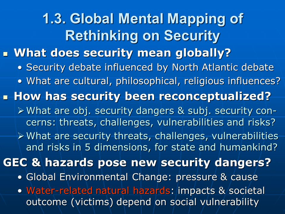 1.3. Global Mental Mapping of Rethinking on Security What does security mean globally.