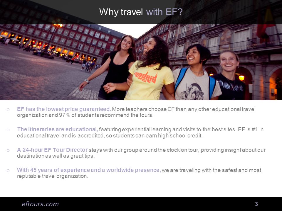 eftours.com 3 Why travel with EF. o EF has the lowest price guaranteed.