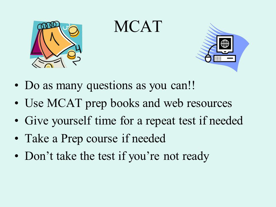 MCAT Do as many questions as you can!.