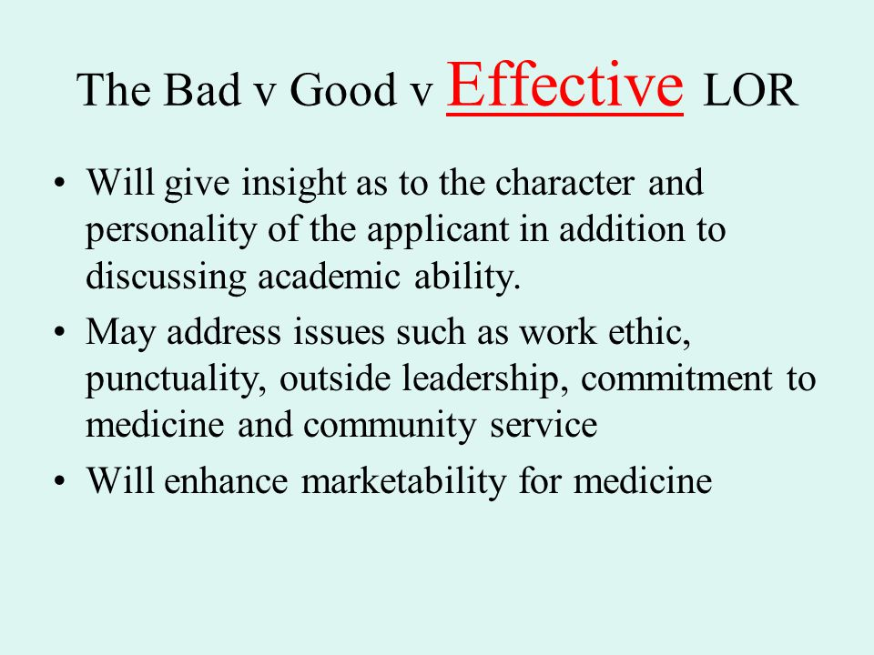 The Bad v Good v Effective LOR Will give insight as to the character and personality of the applicant in addition to discussing academic ability.