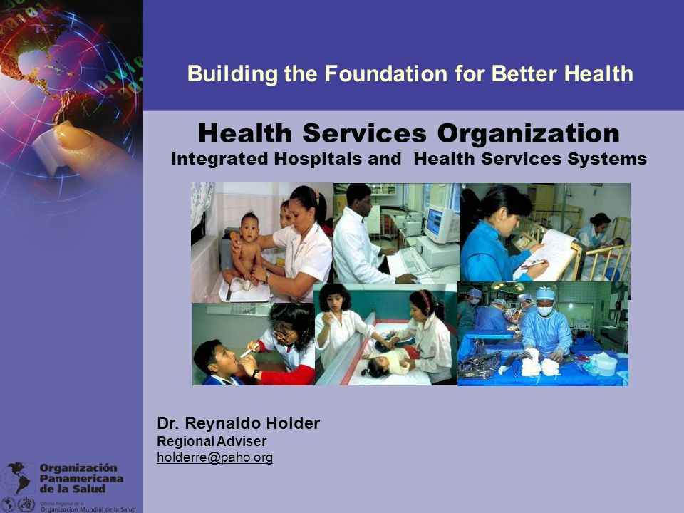Health Services Organization Integrated Hospitals and Health Services Systems Building the Foundation for Better Health Dr.
