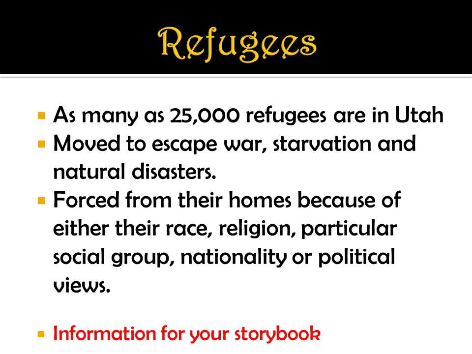  As many as 25,000 refugees are in Utah  Moved to escape war, starvation and natural disasters.