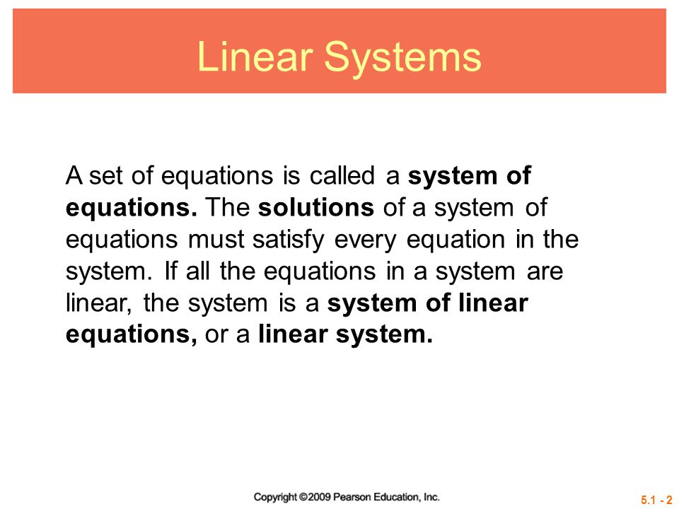 Linear Systems A set of equations is called a system of equations.