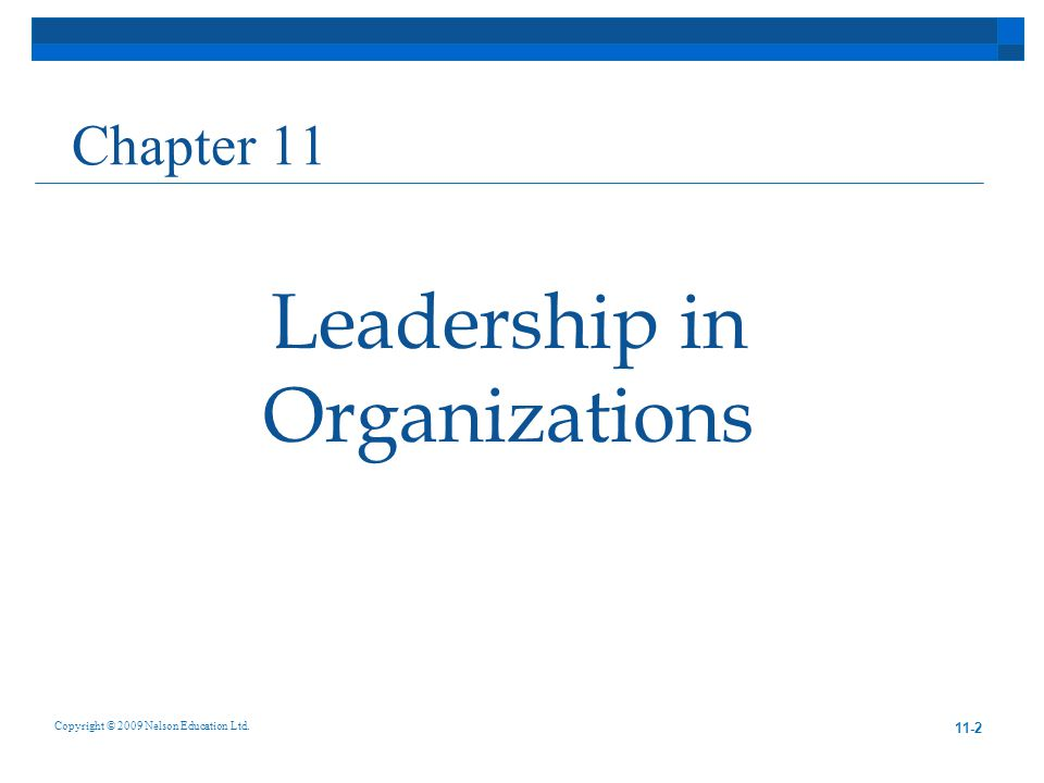 11-2 Leadership in Organizations Copyright © 2009 Nelson Education Ltd. Chapter 11