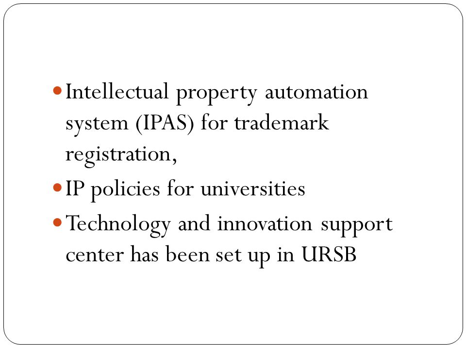 Intellectual property automation system (IPAS) for trademark registration, IP policies for universities Technology and innovation support center has been set up in URSB