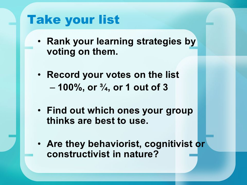Take your list Rank your learning strategies by voting on them.