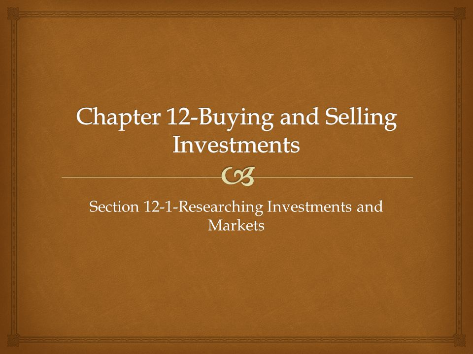 Section 12-1-Researching Investments and Markets