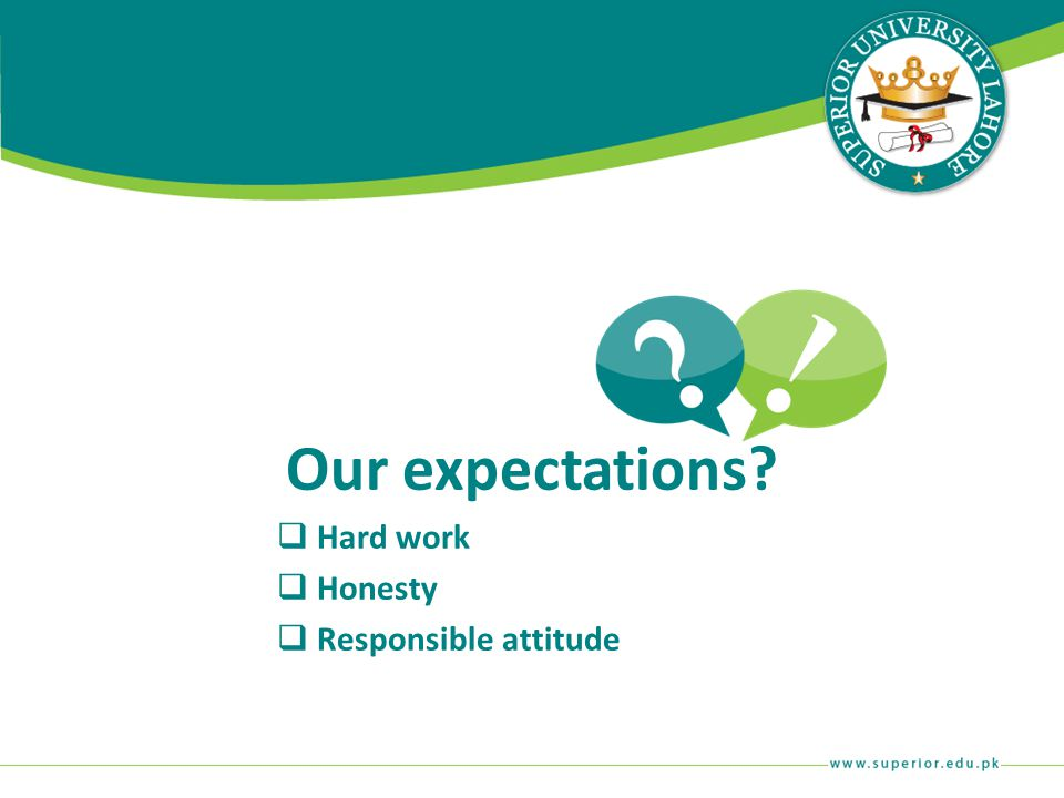 Our expectations?  Hard work  Honesty  Responsible attitude