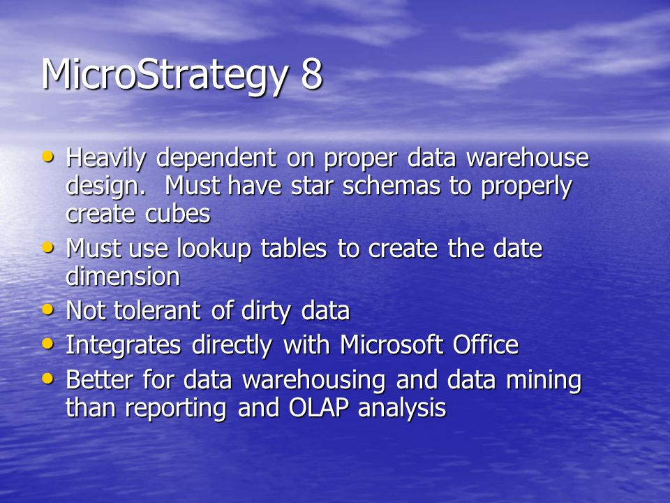 MicroStrategy 8 Heavily dependent on proper data warehouse design.