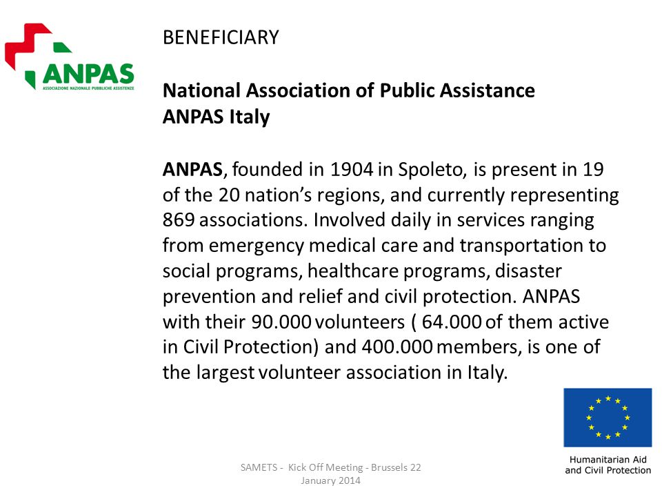 BENEFICIARY National Association of Public Assistance ANPAS Italy ANPAS, founded in 1904 in Spoleto, is present in 19 of the 20 nation's regions, and currently representing 869 associations.