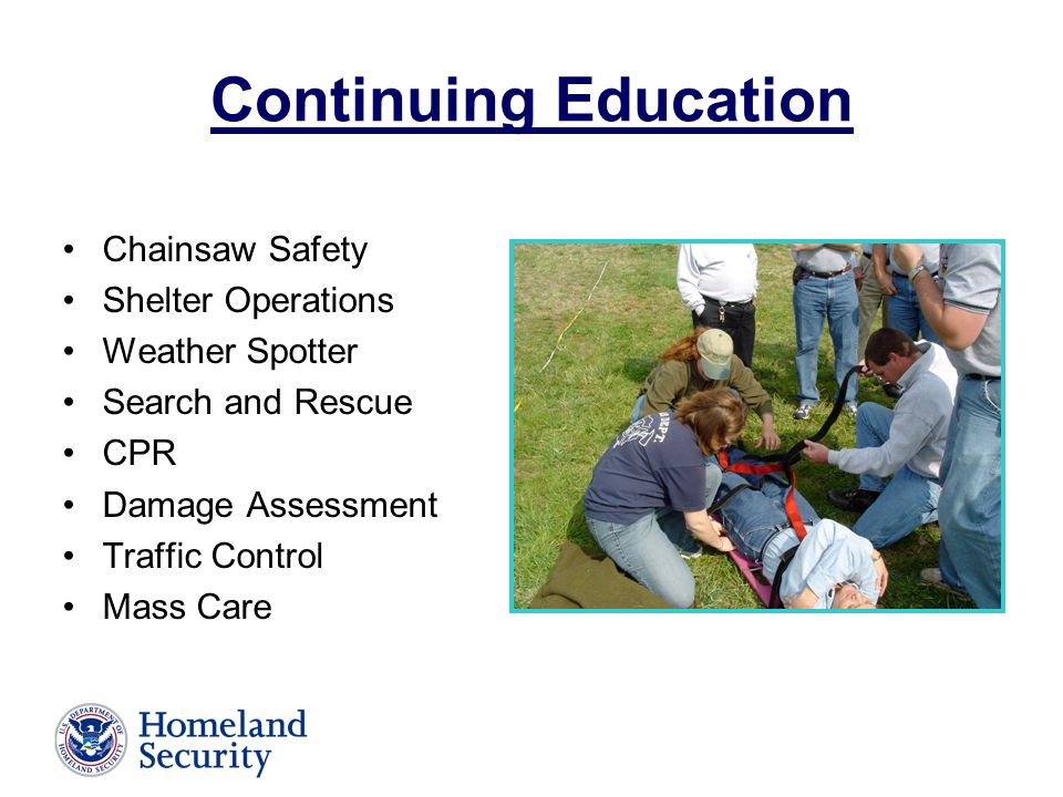 Continuing Education Chainsaw Safety Shelter Operations Weather Spotter Search and Rescue CPR Damage Assessment Traffic Control Mass Care