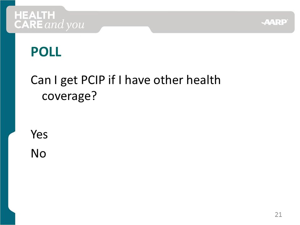 POLL Can I get PCIP if I have other health coverage Yes No 21