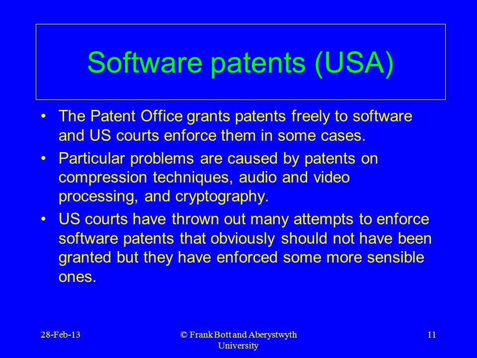 Software patents (USA) The Patent Office grants patents freely to software and US courts enforce them in some cases.