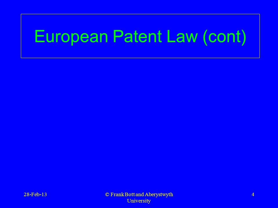 © Frank Bott and Aberystwyth University 4 European Patent Law (cont) 28-Feb-13