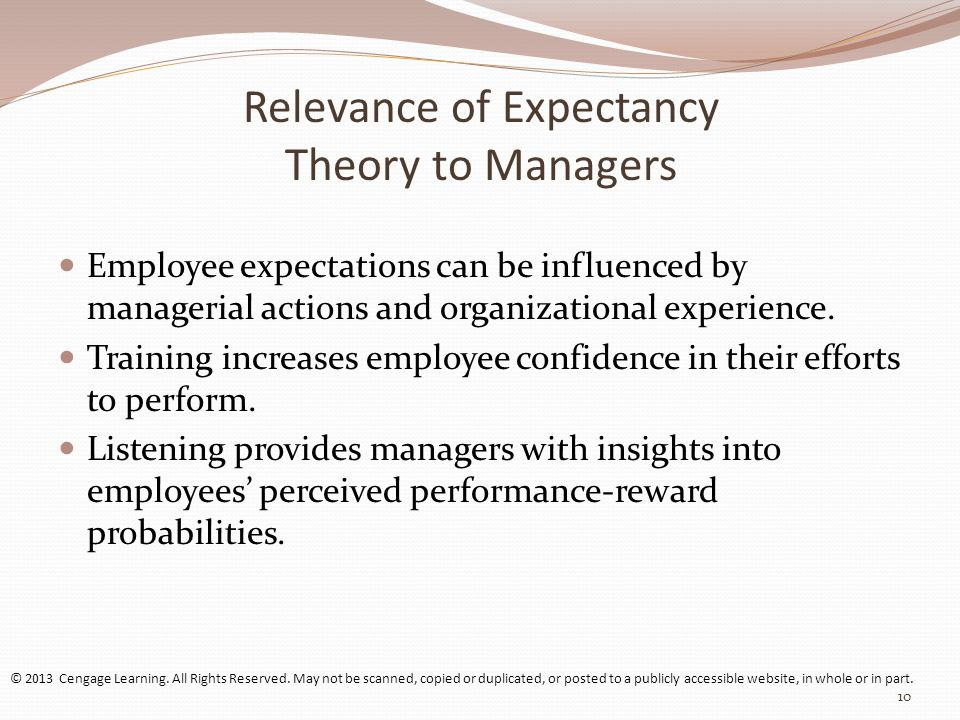 Relevance of Expectancy Theory to Managers Employee expectations can be influenced by managerial actions and organizational experience.