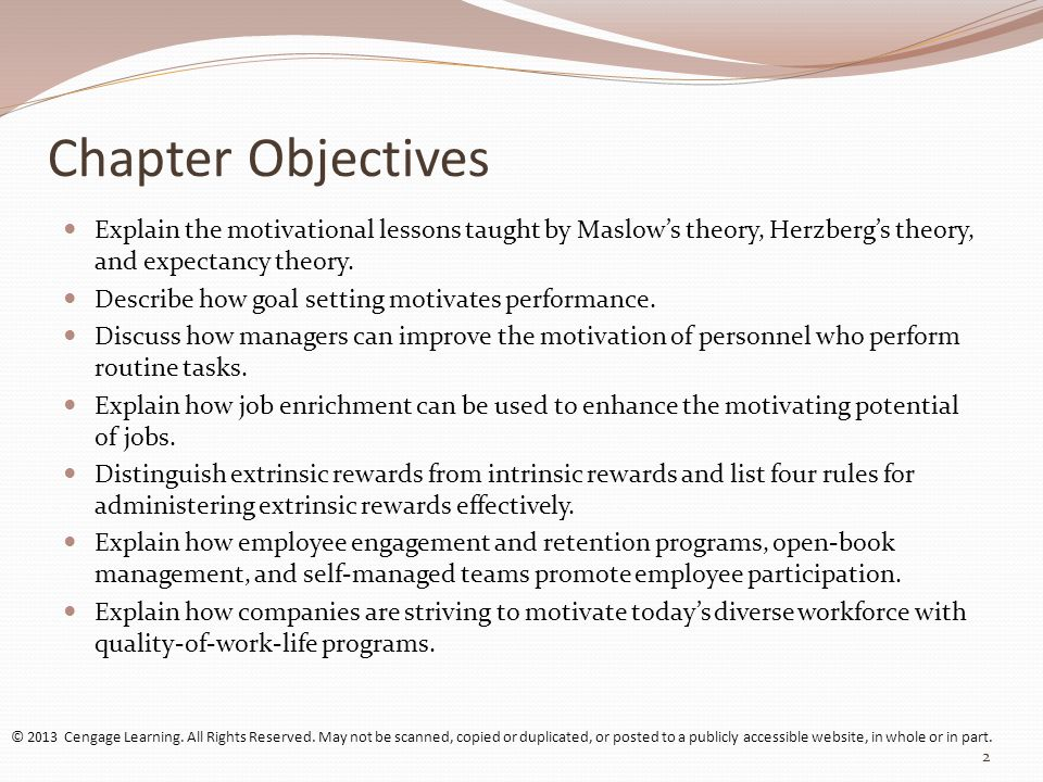 2 Chapter Objectives Explain the motivational lessons taught by Maslow's theory, Herzberg's theory, and expectancy theory.