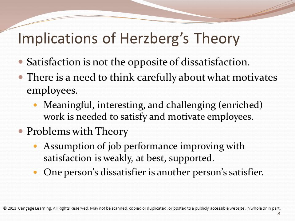 Implications of Herzberg's Theory Satisfaction is not the opposite of dissatisfaction.