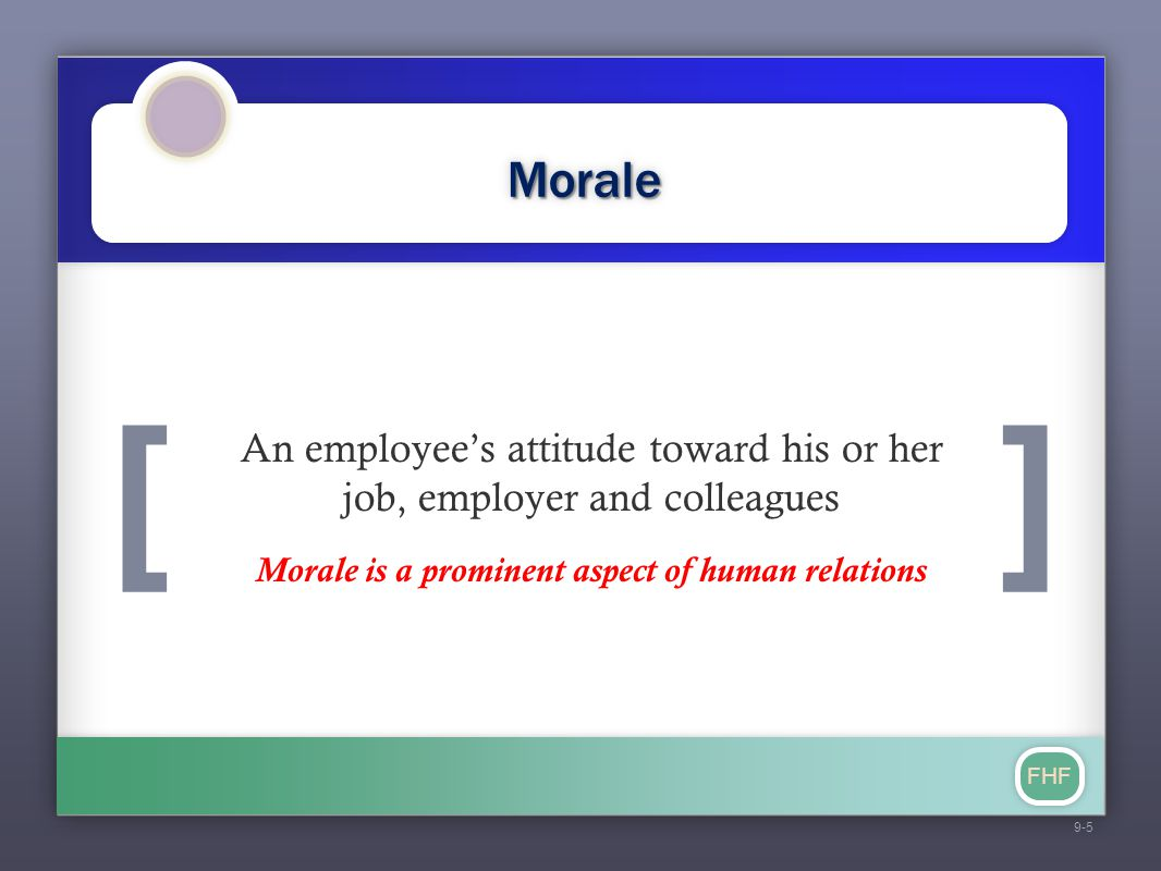 [] FHF MoraleMorale An employee's attitude toward his or her job, employer and colleagues Morale is a prominent aspect of human relations 9-5