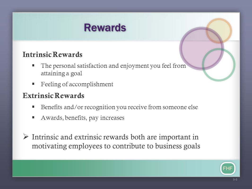 FHF RewardsRewards Intrinsic Rewards  The personal satisfaction and enjoyment you feel from attaining a goal  Feeling of accomplishment Extrinsic Re
