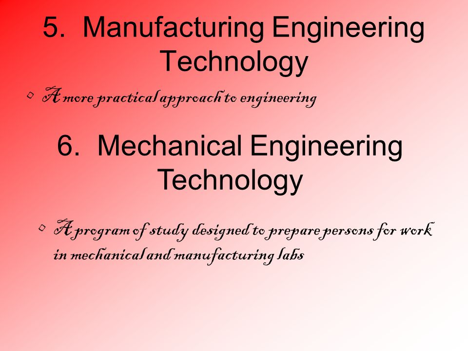 5. Manufacturing Engineering Technology A more practical approach to engineering 6.