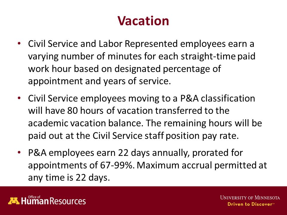 Human Resources Office of Vacation Civil Service and Labor Represented employees earn a varying number of minutes for each straight-time paid work hour based on designated percentage of appointment and years of service.