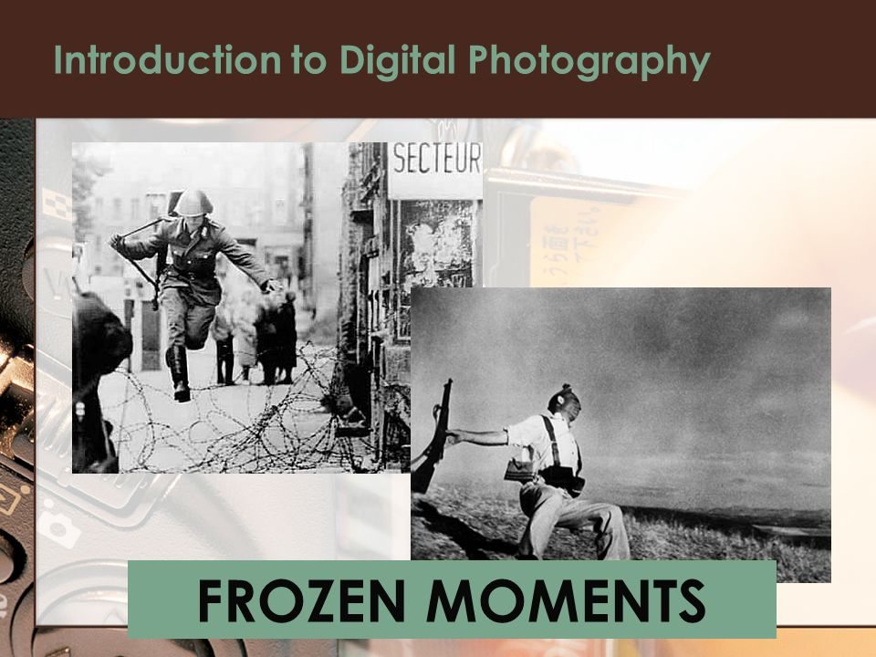 Introduction to Digital Photography FROZEN MOMENTS