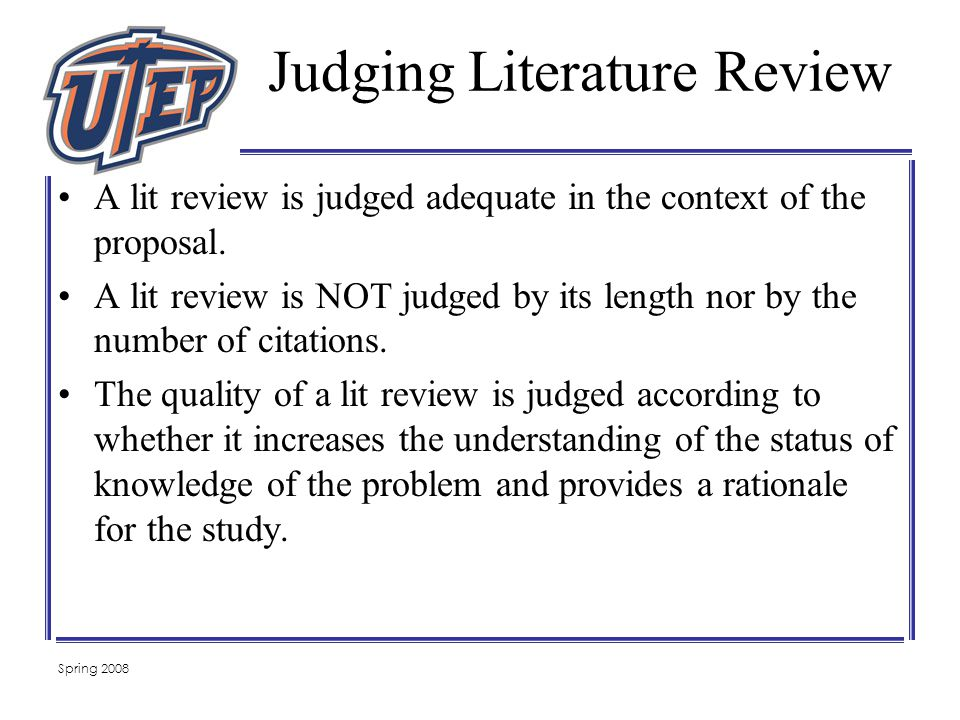 Spring 2008 Judging Literature Review A lit review is judged adequate in the context of the proposal.