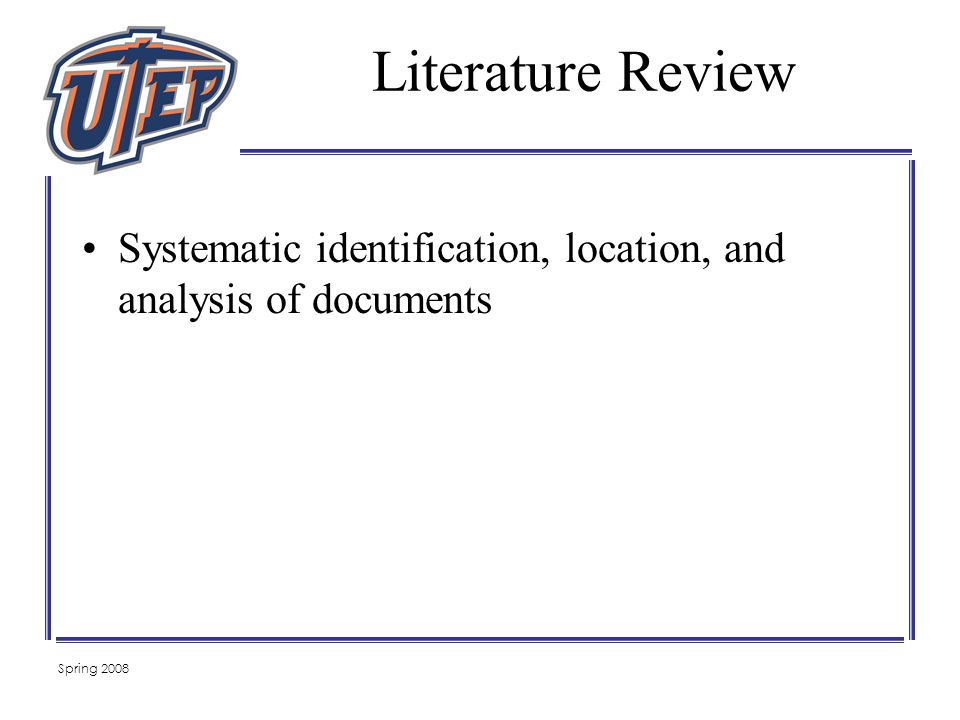 Spring 2008 Systematic identification, location, and analysis of documents Literature Review