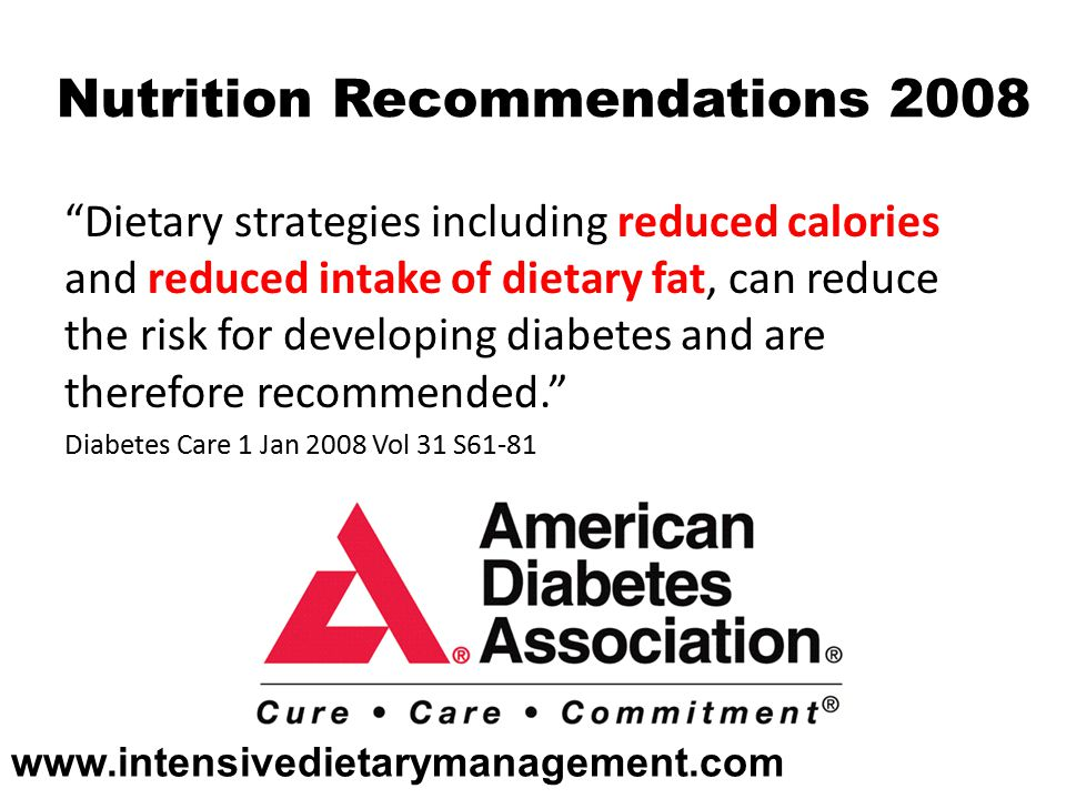 Nutrition Recommendations 2008 Dietary strategies including reduced calories and reduced intake of dietary fat, can reduce the risk for developing diabetes and are therefore recommended. Diabetes Care 1 Jan 2008 Vol 31 S