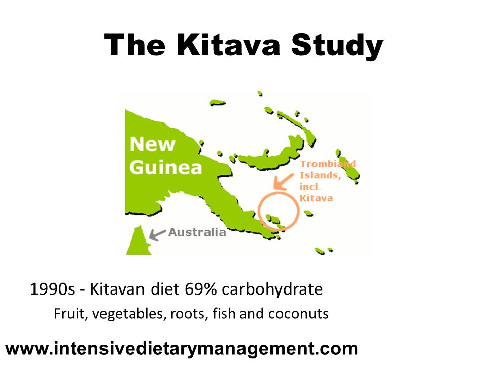 The Kitava Study 1990s - Kitavan diet 69% carbohydrate Fruit, vegetables, roots, fish and coconuts