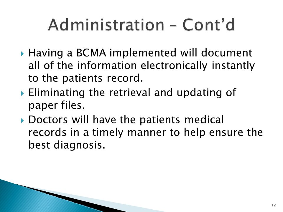  Having a BCMA implemented will document all of the information electronically instantly to the patients record.