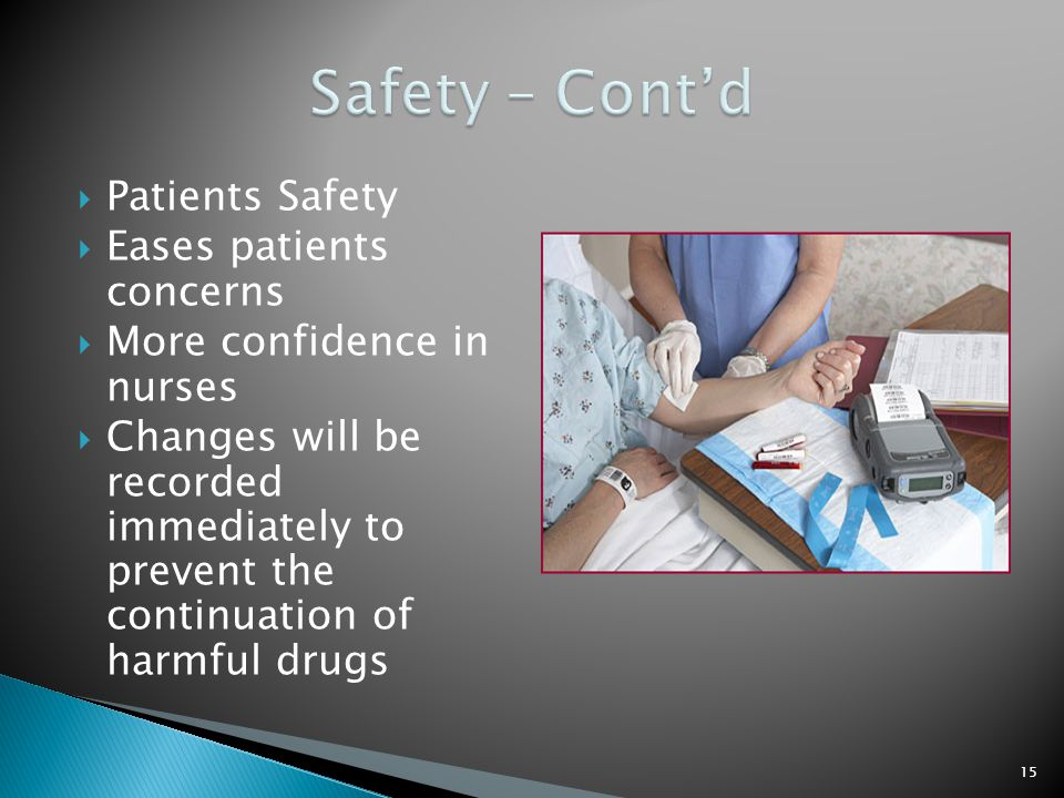  Patients Safety  Eases patients concerns  More confidence in nurses  Changes will be recorded immediately to prevent the continuation of harmful drugs 15