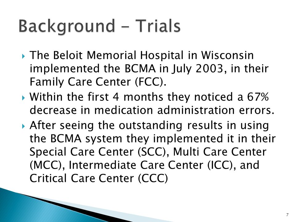  The Beloit Memorial Hospital in Wisconsin implemented the BCMA in July 2003, in their Family Care Center (FCC).