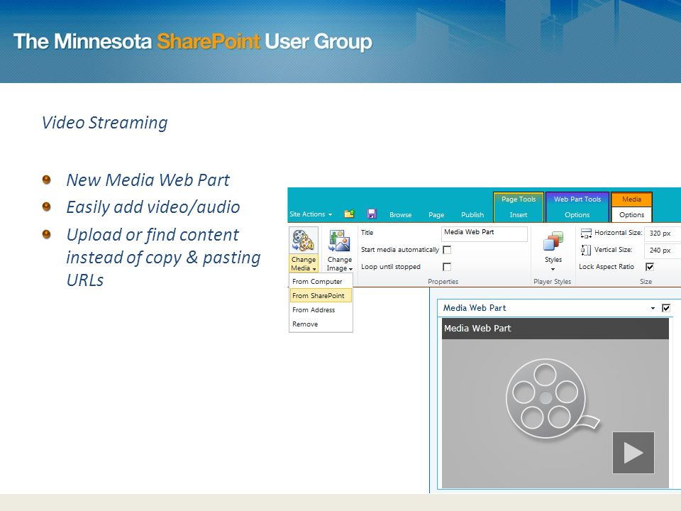 Video Streaming New Media Web Part Easily add video/audio Upload or find content instead of copy & pasting URLs