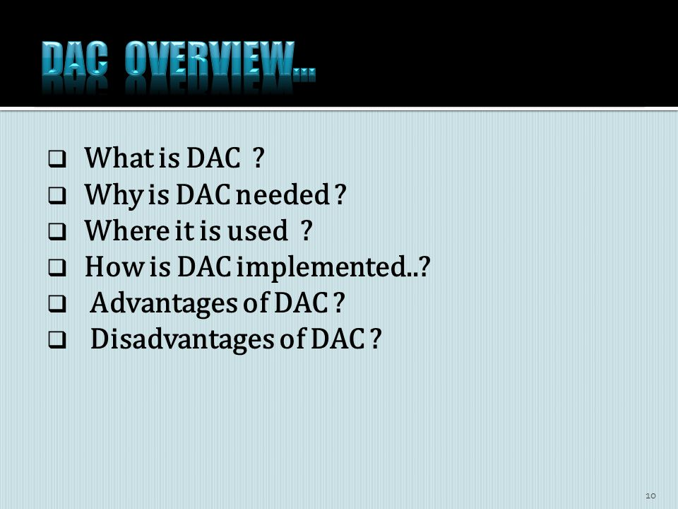  What is DAC .  Why is DAC needed .  Where it is used .