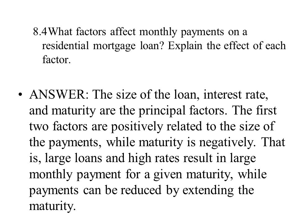 8.4What factors affect monthly payments on a residential mortgage loan.
