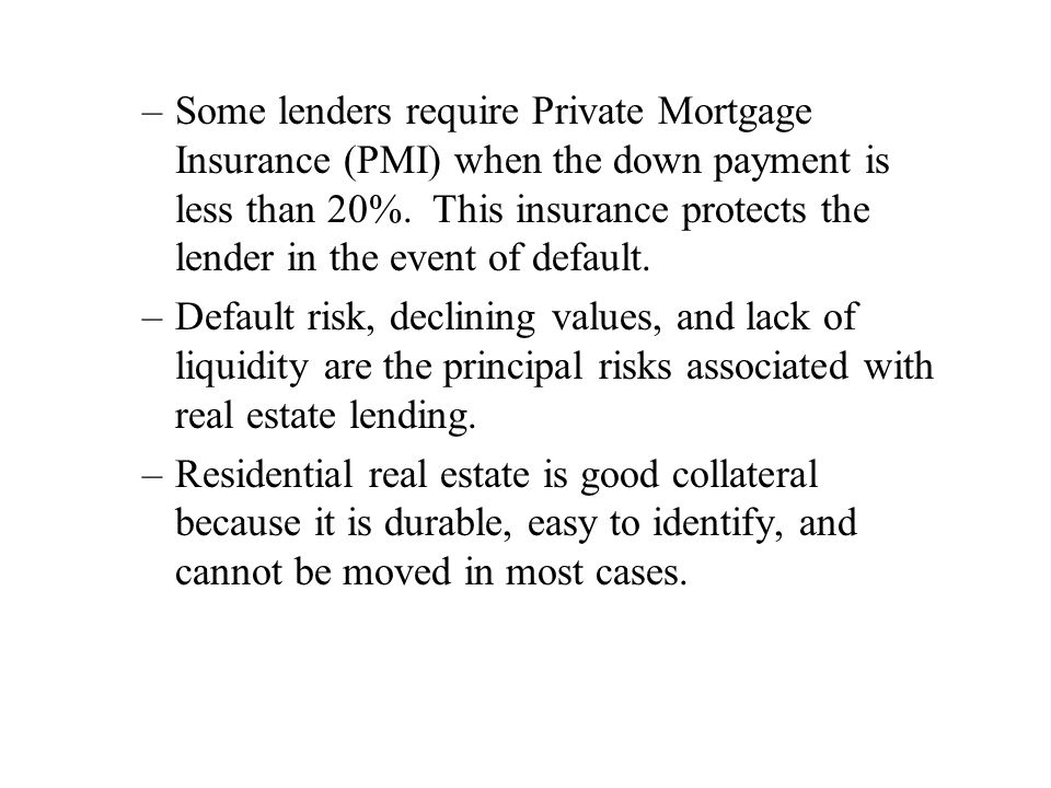 –Some lenders require Private Mortgage Insurance (PMI) when the down payment is less than 20%.