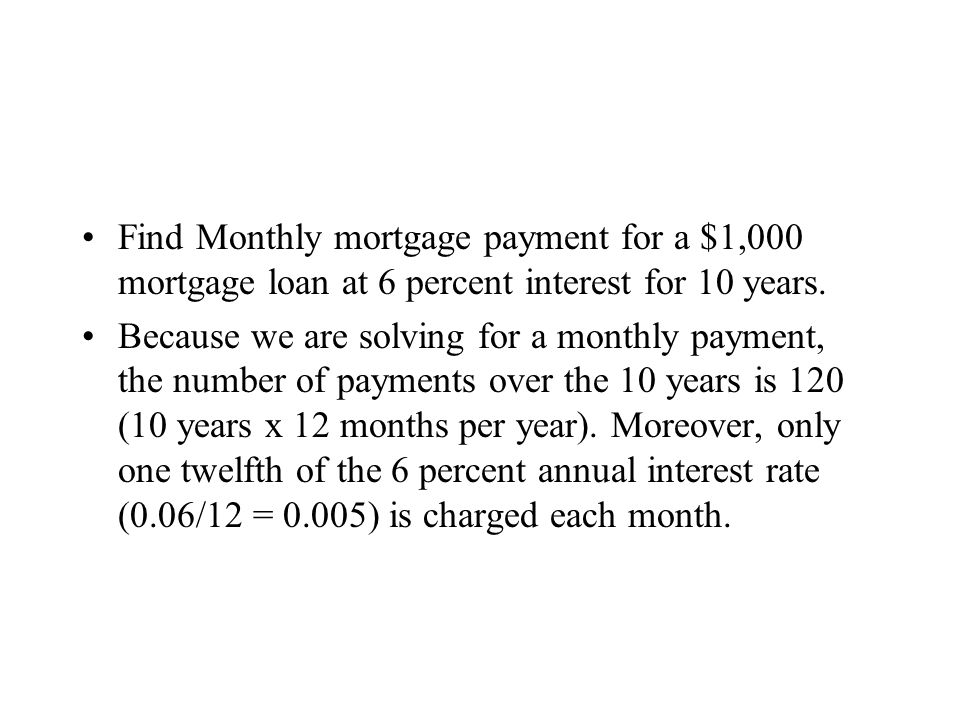 Find Monthly mortgage payment for a $1,000 mortgage loan at 6 percent interest for 10 years.