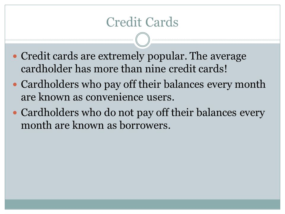 Credit Cards Credit cards are extremely popular.