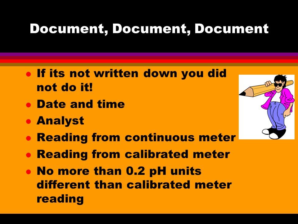 Document, Document, Document l If its not written down you did not do it.