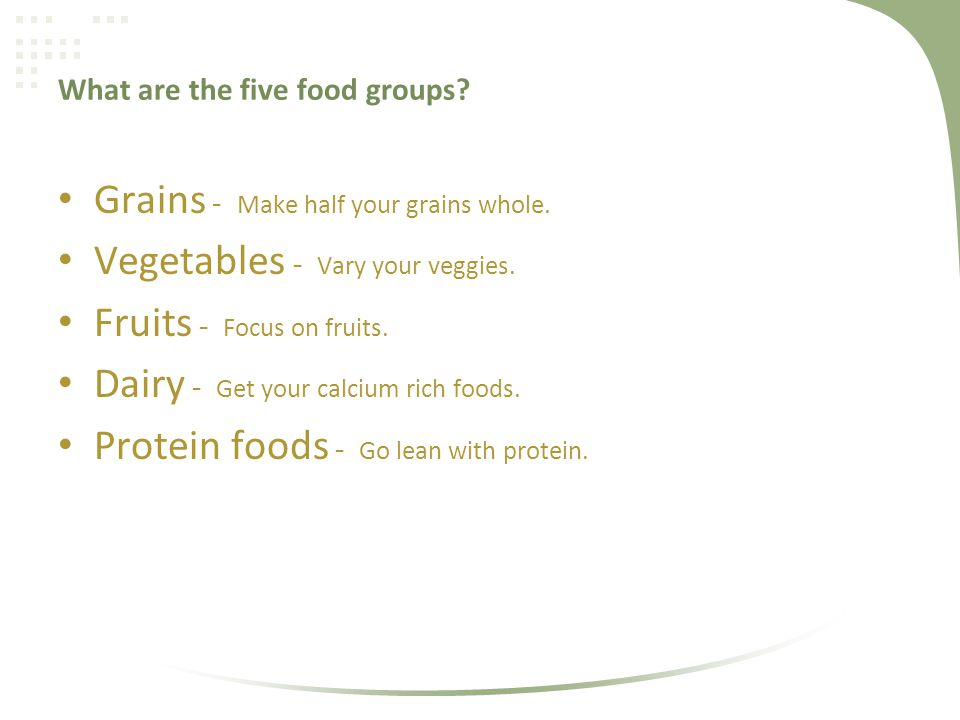 What are the five food groups. Grains - Make half your grains whole.