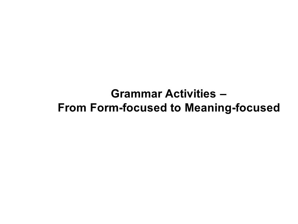 Grammar Activities – From Form-focused to Meaning-focused