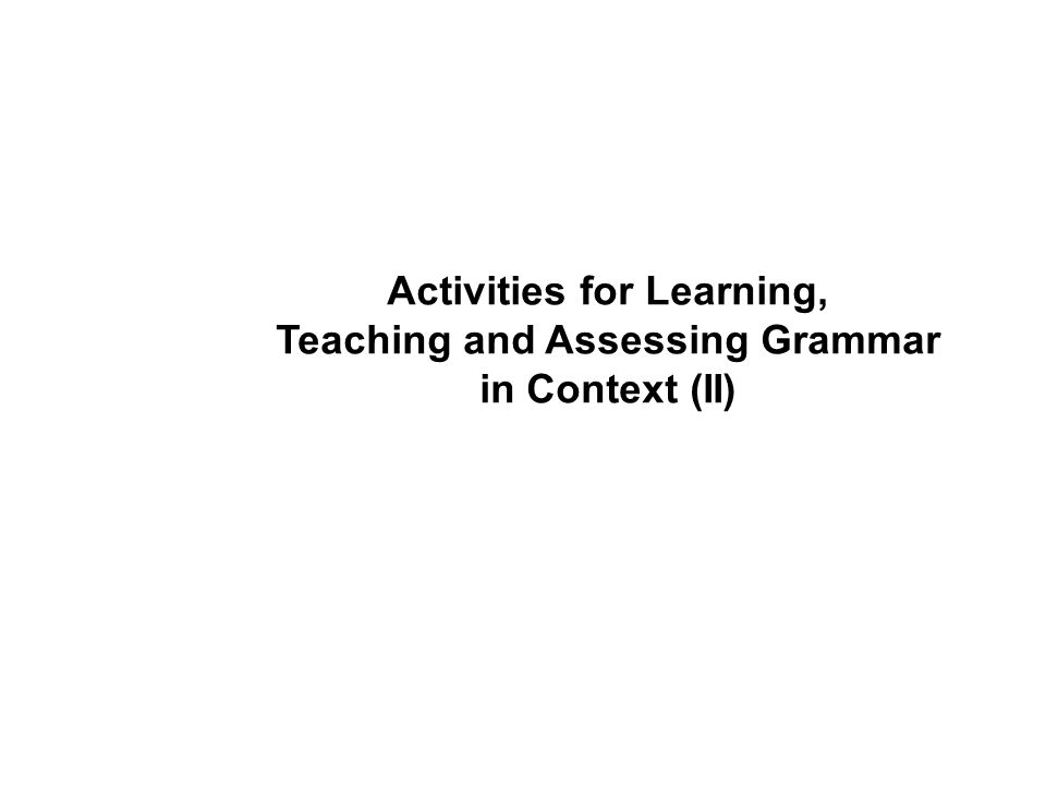 Activities for Learning, Teaching and Assessing Grammar in Context (II)