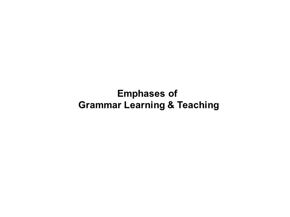 Emphases of Grammar Learning & Teaching