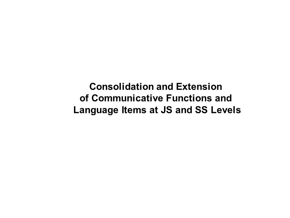Consolidation and Extension of Communicative Functions and Language Items at JS and SS Levels