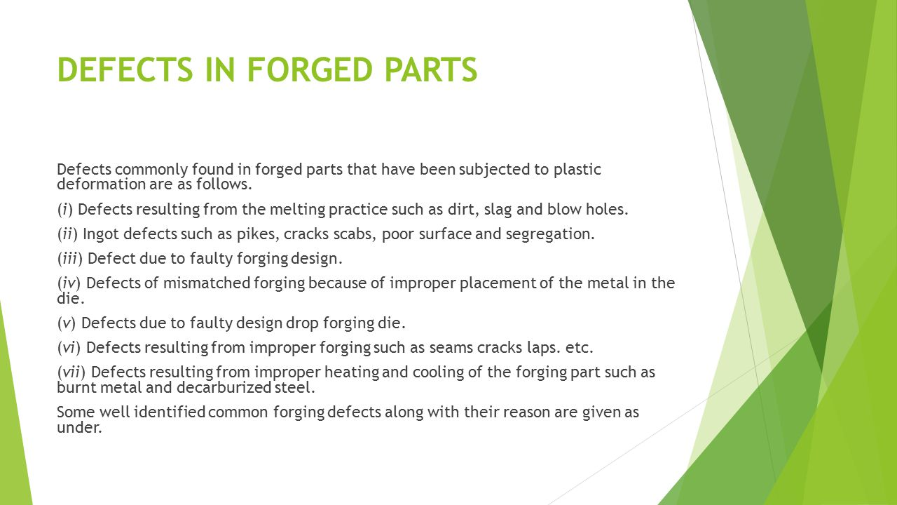 DEFECTS IN FORGED PARTS Defects commonly found in forged parts that have been subjected to plastic deformation are as follows. (i) Defects resulting f