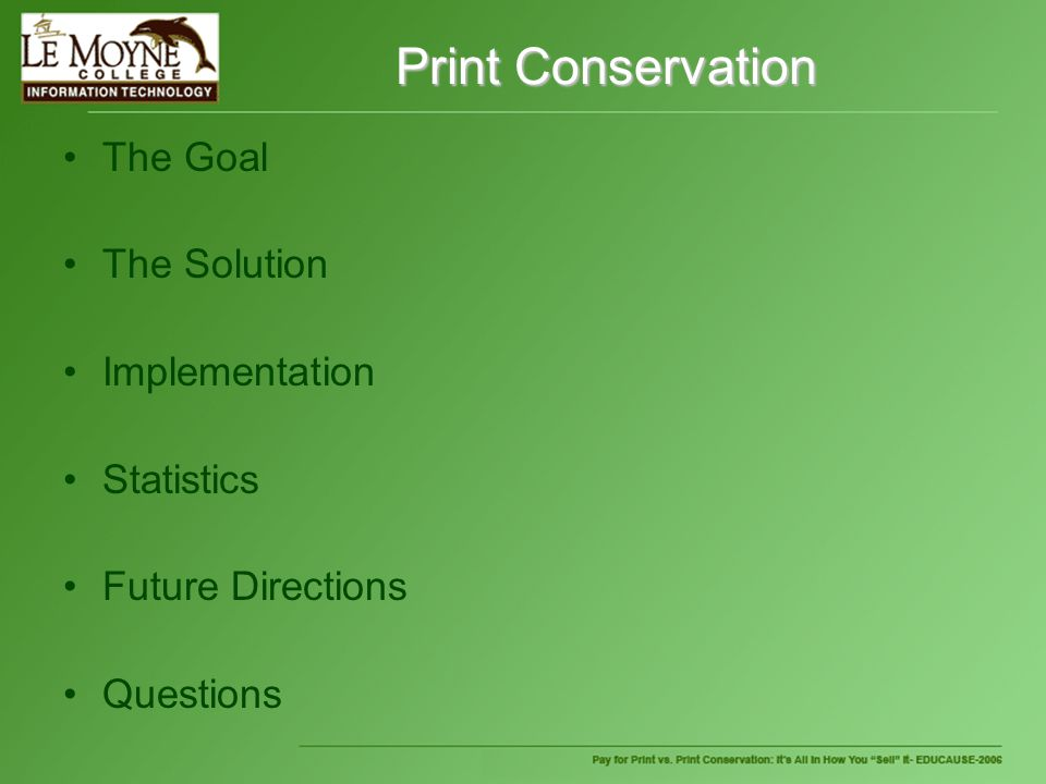 Print Conservation The Goal The Solution Implementation Statistics Future Directions Questions