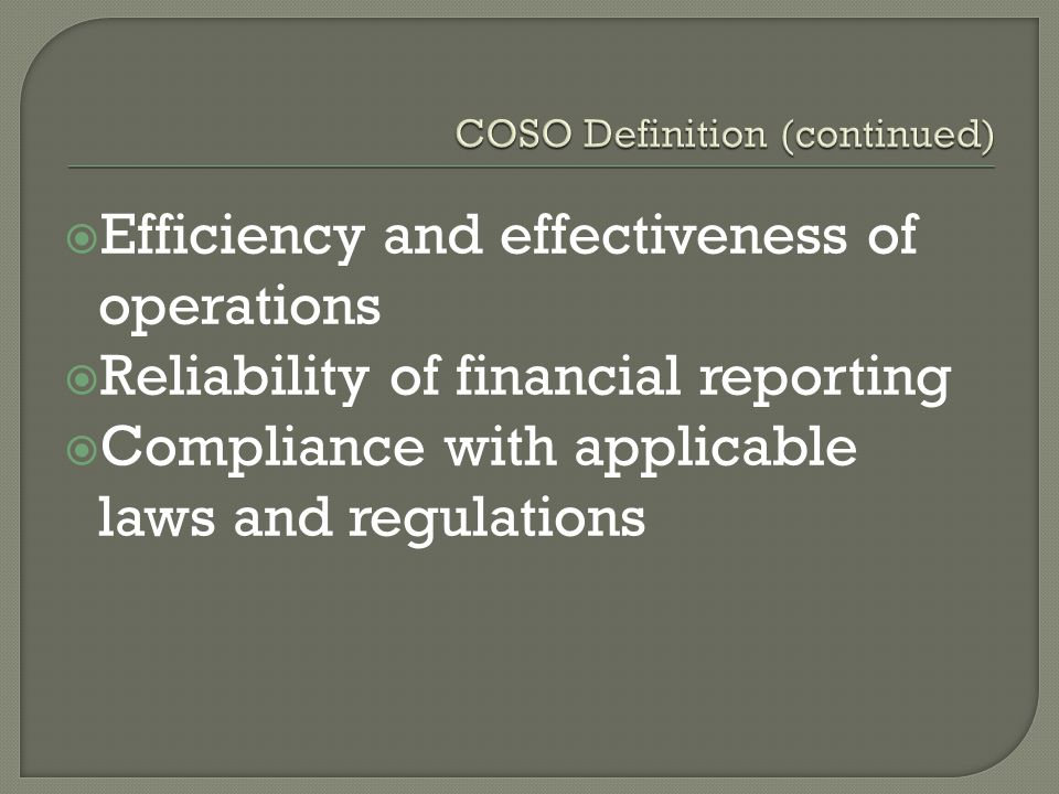  Efficiency and effectiveness of operations  Reliability of financial reporting  Compliance with applicable laws and regulations
